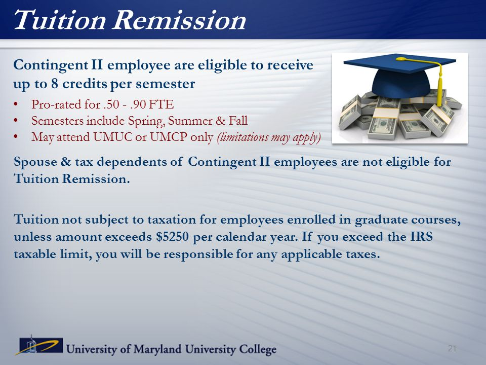 Tuition Remission Contingent II employee are eligible to receive up to 8 credits per semester Pro-rated for.50 -.90 FTE Semesters include Spring, Summ