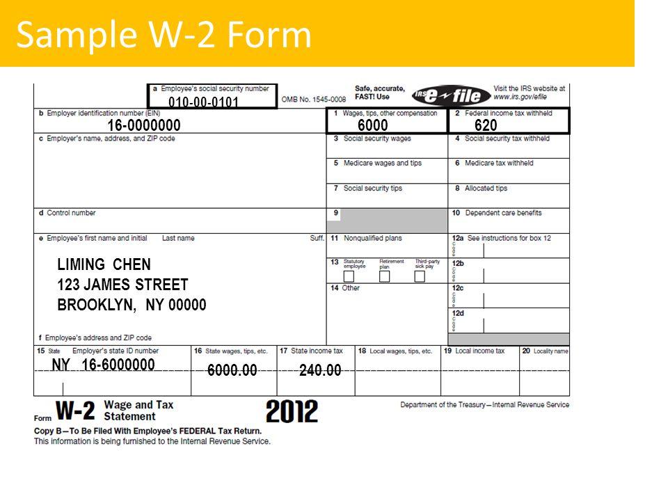 Sample W-2 Form 010-00-0101 600062016-0000000 LIMING CHEN 123 JAMES STREET BROOKLYN, NY 00000 NY 16-6000000 6000.00 240.00