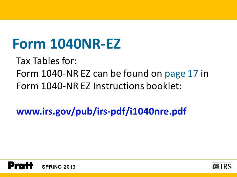 Form 1040NR-EZ Tax Tables for: Form 1040-NR EZ can be found on page 17 in Form 1040-NR EZ Instructions booklet: www.irs.gov/pub/irs-pdf/i1040nre.pdf