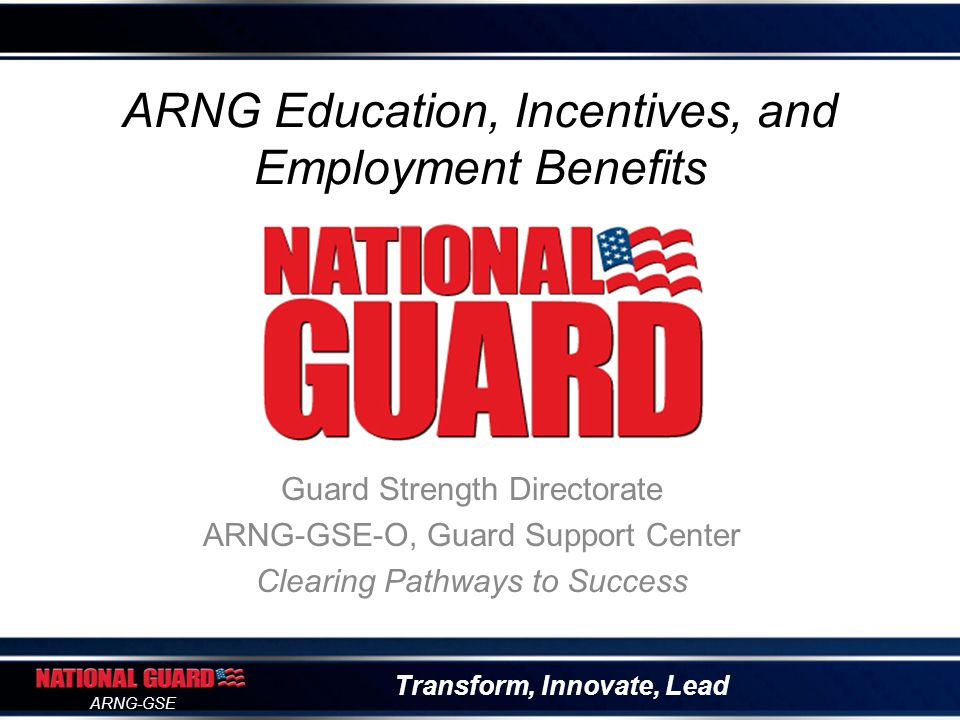 Transform, Innovate, Lead ARNG-GSE Scope Education Resources ARNG Education Benefits Guard Support Center