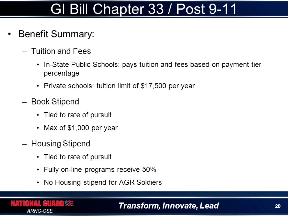 Transform, Innovate, Lead ARNG-GSE Benefit Summary: –Tuition and Fees In-State Public Schools: pays tuition and fees based on payment tier percentage