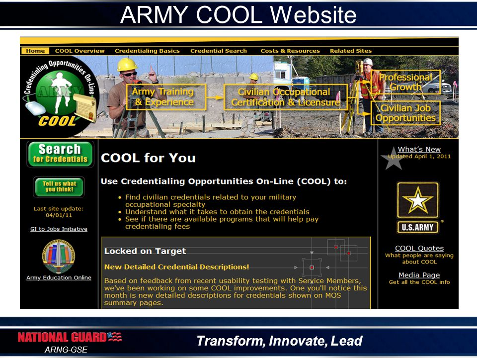 Transform, Innovate, Lead ARNG-GSE Testing Program –Over 150 free tests available to ARNG Soldiers –CLEP, DSST, GED, SAT, ACT, GRE, GMAT, Praxis, etc… Link to Scholarships for Spouses Troops to Teachers Information: www.dantes.doded.milwww.dantes.doded.mil DANTES