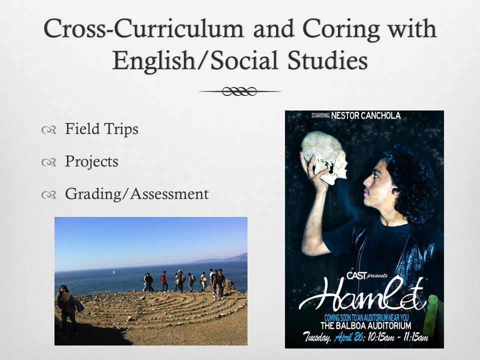 Cross-Curriculum and Coring with English/Social Studies  Field Trips  Projects  Grading/Assessment