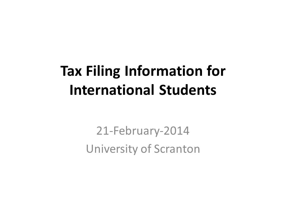 Tax Filing Information for International Students 21-February-2014 University of Scranton