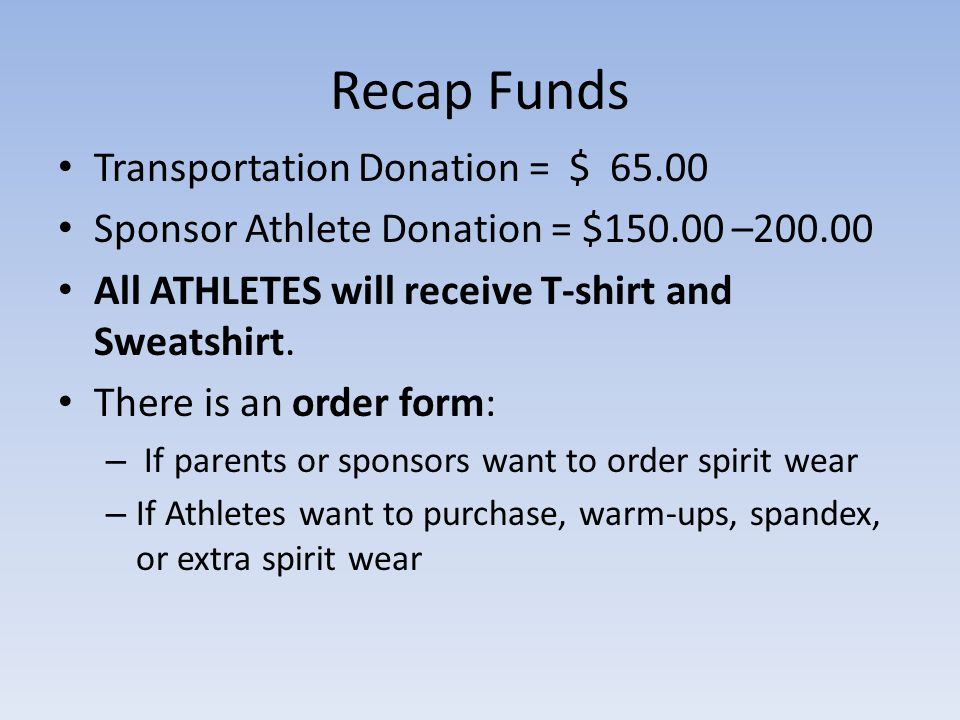 Recap Funds Transportation Donation = $ 65.00 Sponsor Athlete Donation = $150.00 –200.00 All ATHLETES will receive T-shirt and Sweatshirt.