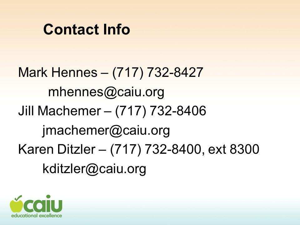 Contact Info Mark Hennes – (717) 732-8427 mhennes@caiu.org Jill Machemer – (717) 732-8406 jmachemer@caiu.org Karen Ditzler – (717) 732-8400, ext 8300 kditzler@caiu.org