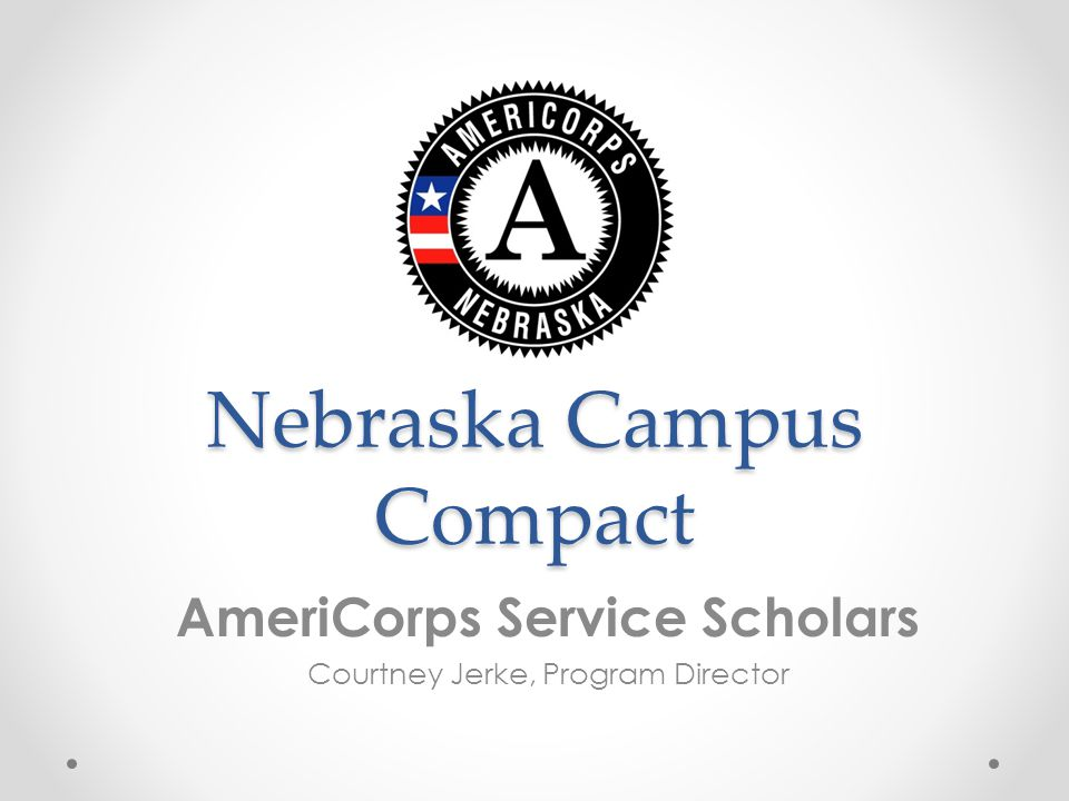 Nebraska Campus Compact AmeriCorps Service Scholars Courtney Jerke, Program Director