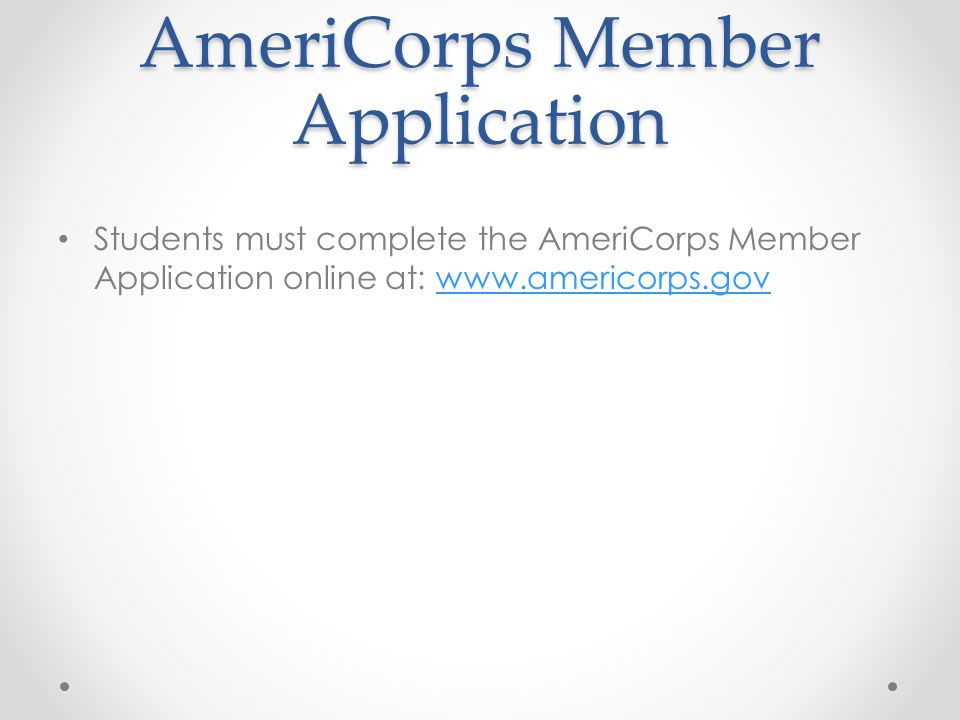 AmeriCorps Member Application Students must complete the AmeriCorps Member Application online at: