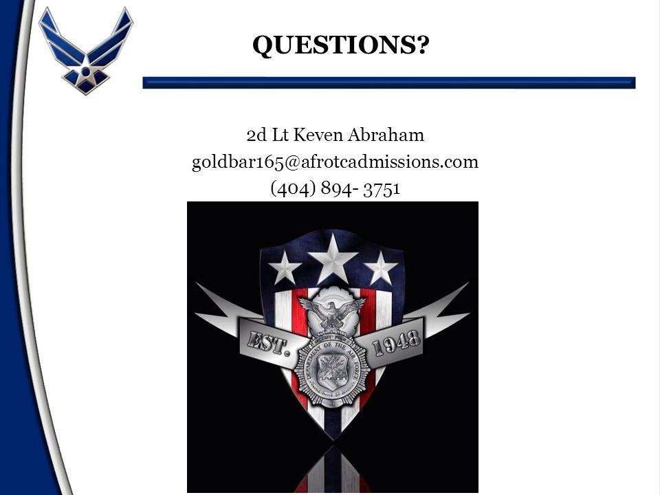 2d Lt Keven Abraham goldbar165@afrotcadmissions.com (404) 894- 3751 QUESTIONS?