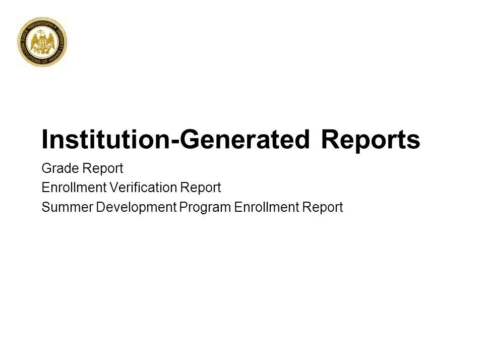 Institution-Generated Reports Grade Report Enrollment Verification Report Summer Development Program Enrollment Report