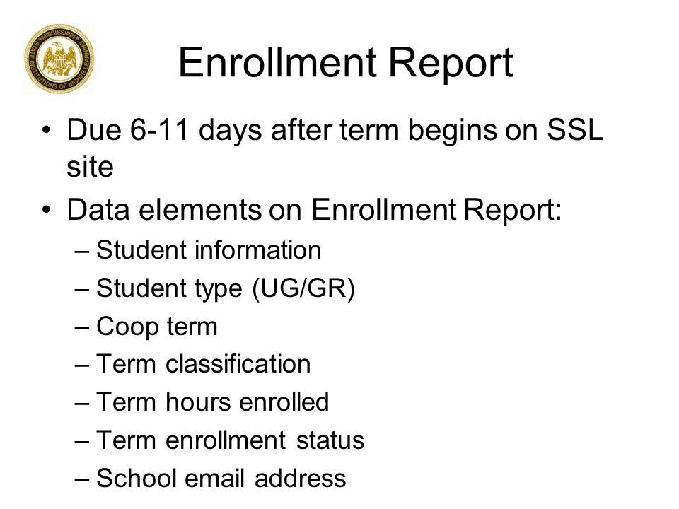 Enrollment Report Due 6-11 days after term begins on SSL site Data elements on Enrollment Report: –Student information –Student type (UG/GR) –Coop ter