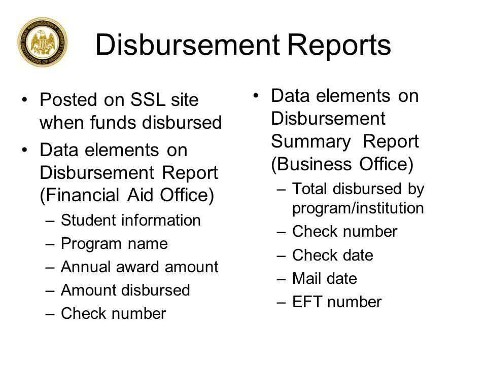 Balancing Report MOSFA generates initial report Posted on SSL site mid-term Data elements on Balancing Report: –Student information –Term –Program name –Total disbursed for student by program Institution certifies institution and MOSFA balance; balancing deadline near term end