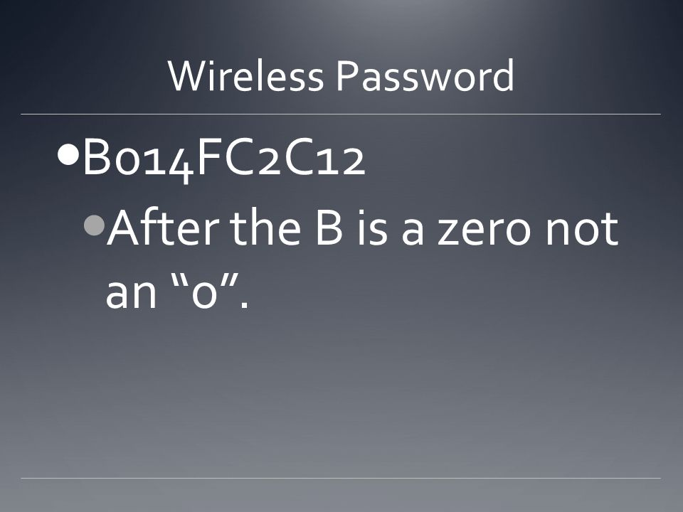 Wireless Password B014FC2C12 After the B is a zero not an o .