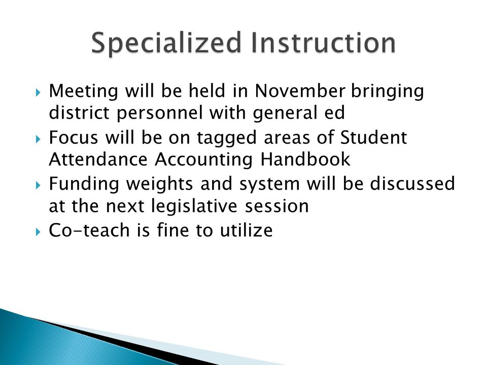  Meeting will be held in November bringing district personnel with general ed  Focus will be on tagged areas of Student Attendance Accounting Handbo