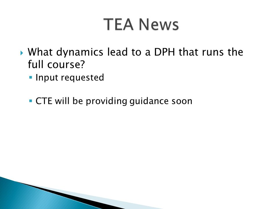  What dynamics lead to a DPH that runs the full course?  Input requested  CTE will be providing guidance soon