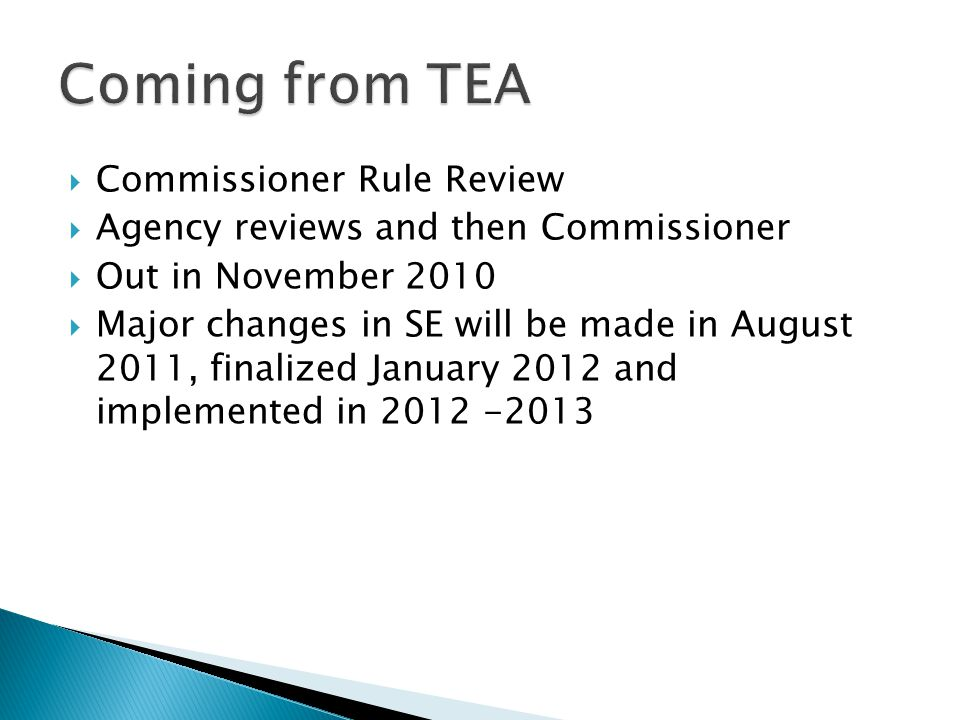  Commissioner Rule Review  Agency reviews and then Commissioner  Out in November 2010  Major changes in SE will be made in August 2011, finalized