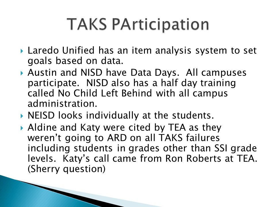  Laredo Unified has an item analysis system to set goals based on data.  Austin and NISD have Data Days. All campuses participate. NISD also has a h