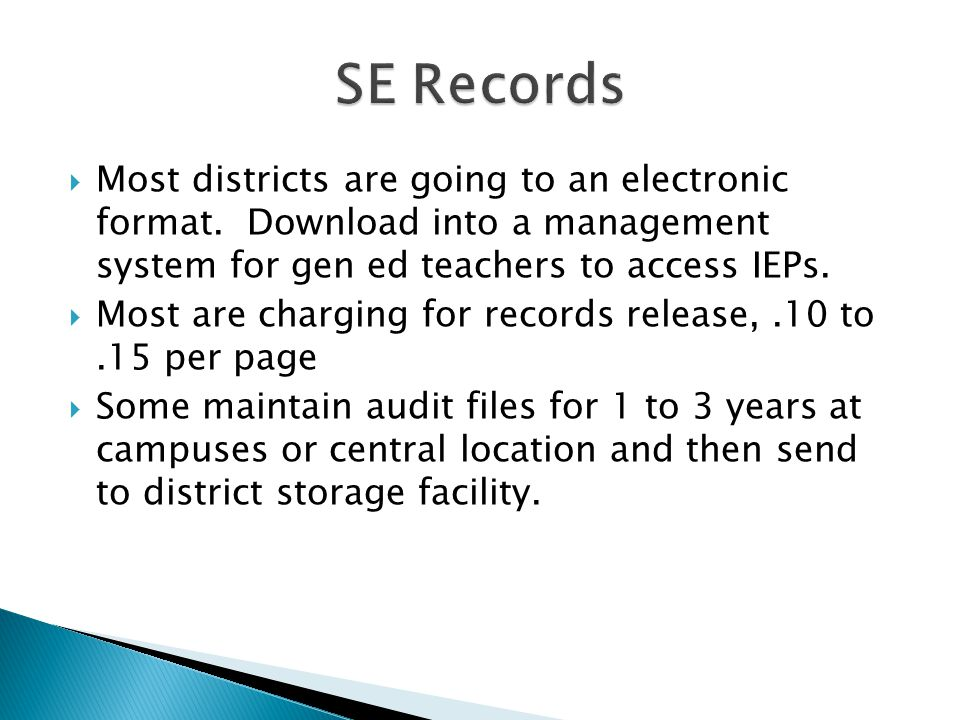  Most districts are going to an electronic format. Download into a management system for gen ed teachers to access IEPs.  Most are charging for reco