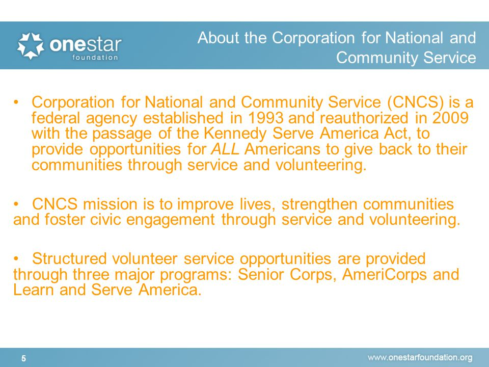 6 Learn and Serve America Senior Corps AmeriCorps State and National Volunteers in Service to America (VISTA) National Civilian Community Corps