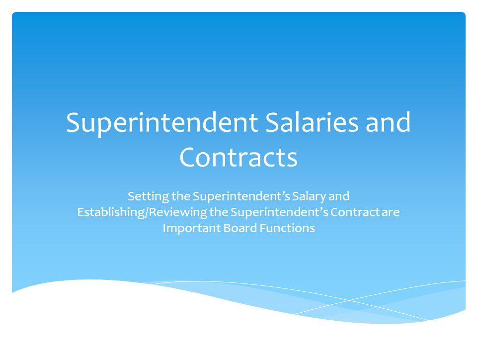 Superintendent Salaries and Contracts Setting the Superintendent's Salary and Establishing/Reviewing the Superintendent's Contract are Important Board Functions