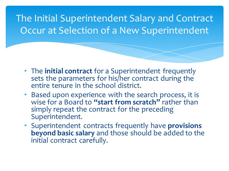 The initial contract for a Superintendent frequently sets the parameters for his/her contract during the entire tenure in the school district.