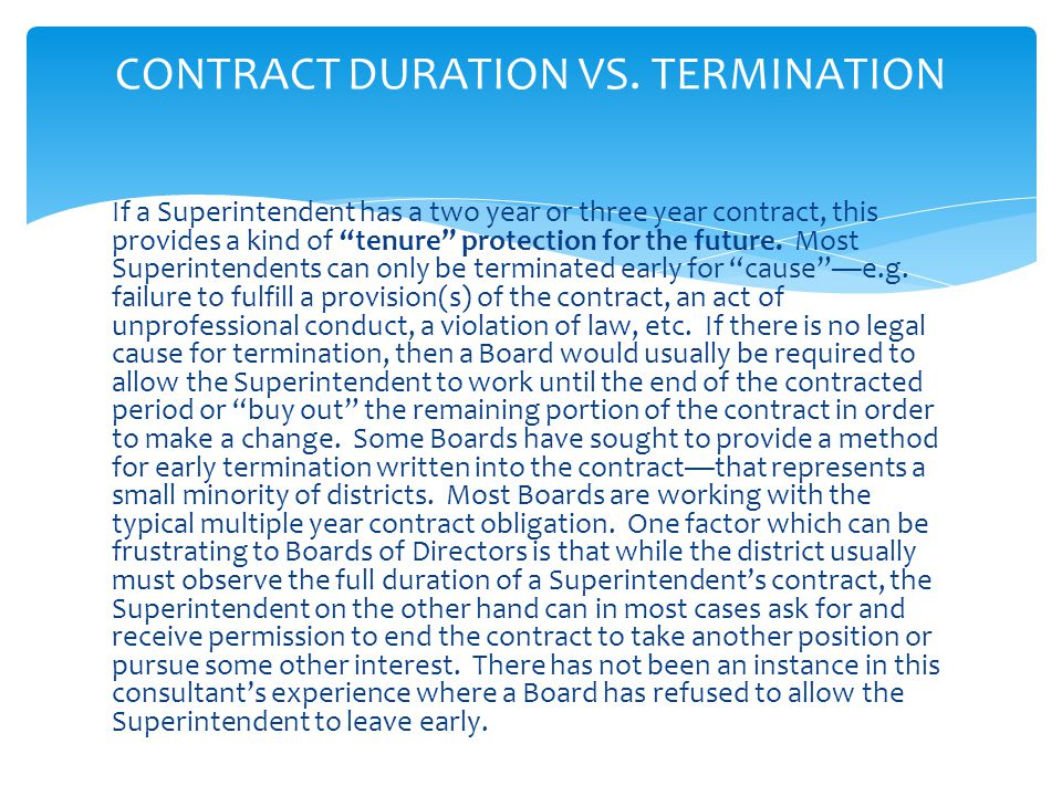 It should be noted that in a majority of districts in which a Superintendent has a multiple year contract, the pattern is to roll that contract forward on an annual basis.