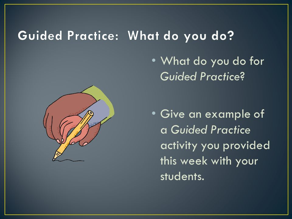 What do you do for Guided Practice.
