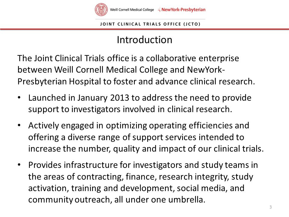 Introduction The Joint Clinical Trials office is a collaborative enterprise between Weill Cornell Medical College and NewYork- Presbyterian Hospital t
