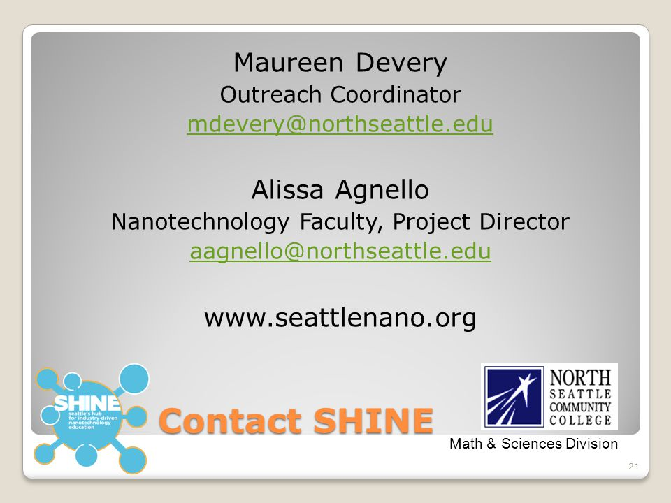 Contact SHINE Maureen Devery Outreach Coordinator mdevery@northseattle.edu Alissa Agnello Nanotechnology Faculty, Project Director aagnello@northseatt