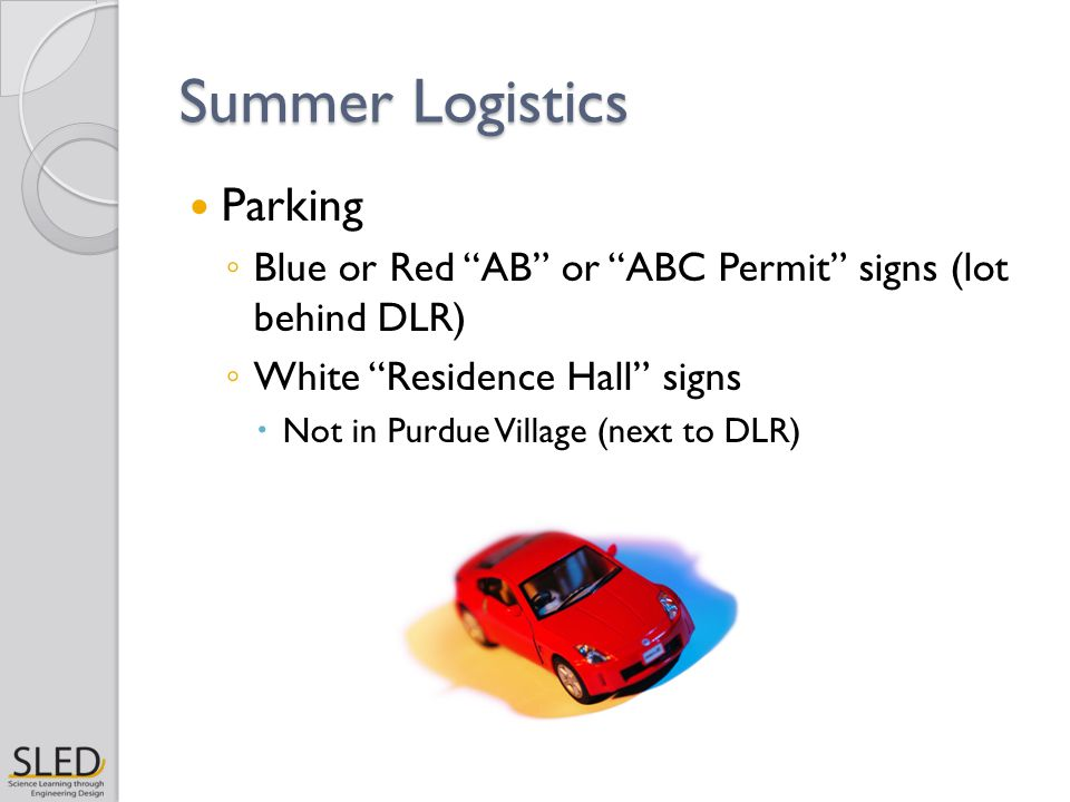 Summer Logistics Parking ◦ Blue or Red AB or ABC Permit signs (lot behind DLR) ◦ White Residence Hall signs  Not in Purdue Village (next to DLR)