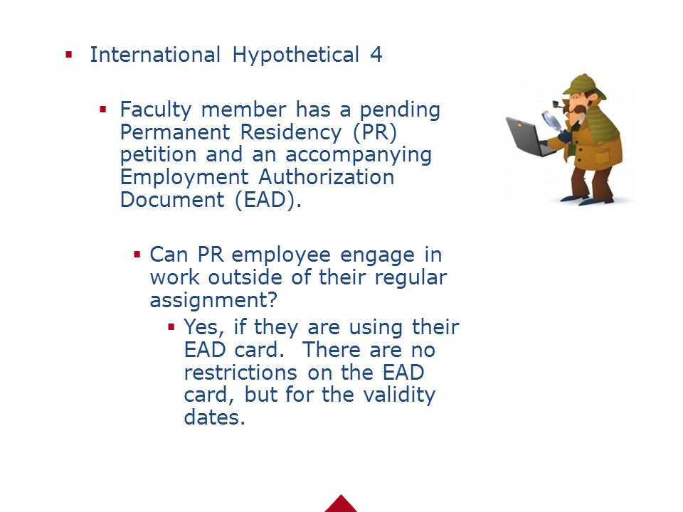  International Hypothetical 4  Faculty member has a pending Permanent Residency (PR) petition and an accompanying Employment Authorization Document