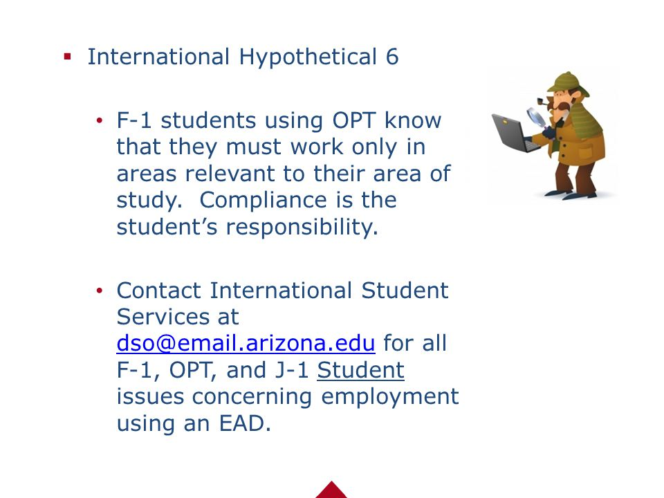  International Hypothetical 6 F-1 students using OPT know that they must work only in areas relevant to their area of study. Compliance is the studen