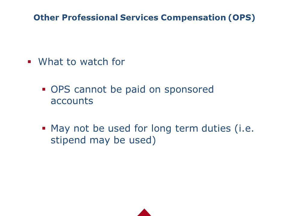  What to watch for  OPS cannot be paid on sponsored accounts  May not be used for long term duties (i.e. stipend may be used) Other Professional Se