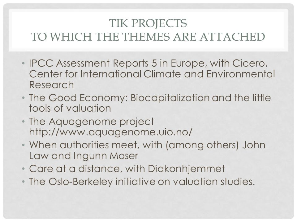 TIK PROJECTS TO WHICH THE THEMES ARE ATTACHED IPCC Assessment Reports 5 in Europe, with Cicero, Center for International Climate and Environmental Res