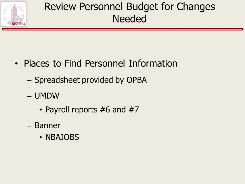 Review Personnel Budget for Changes Needed Places to Find Personnel Information – Spreadsheet provided by OPBA – UMDW Payroll reports #6 and #7 – Banner NBAJOBS
