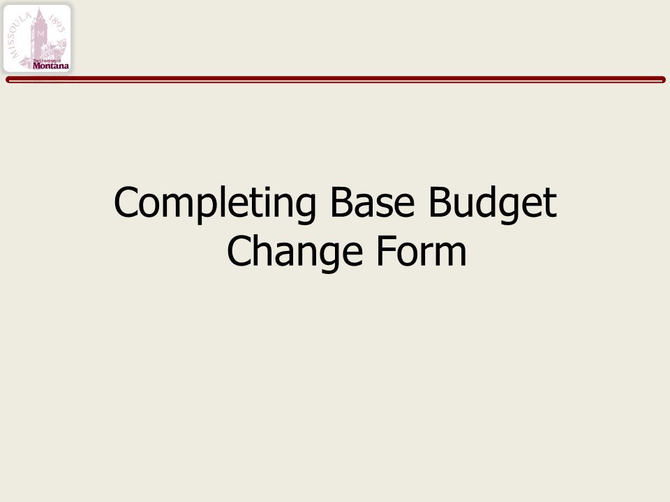 Completing Base Budget Change Form