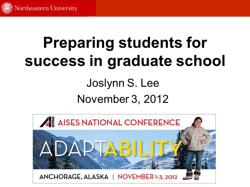 Preparing students for success in graduate school Joslynn S. Lee November 3, 2012