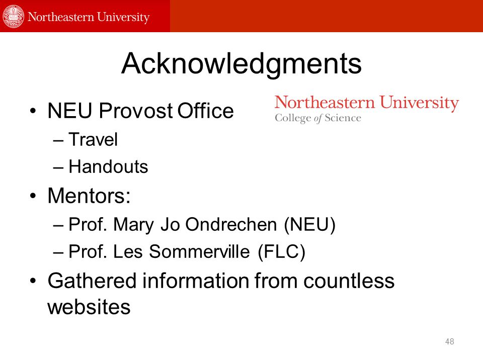 Acknowledgments NEU Provost Office –Travel –Handouts Mentors: –Prof. Mary Jo Ondrechen (NEU) –Prof. Les Sommerville (FLC) Gathered information from co