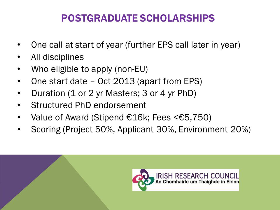 POSTGRADUATE SCHOLARSHIPS One call at start of year (further EPS call later in year) All disciplines Who eligible to apply (non-EU) One start date – O