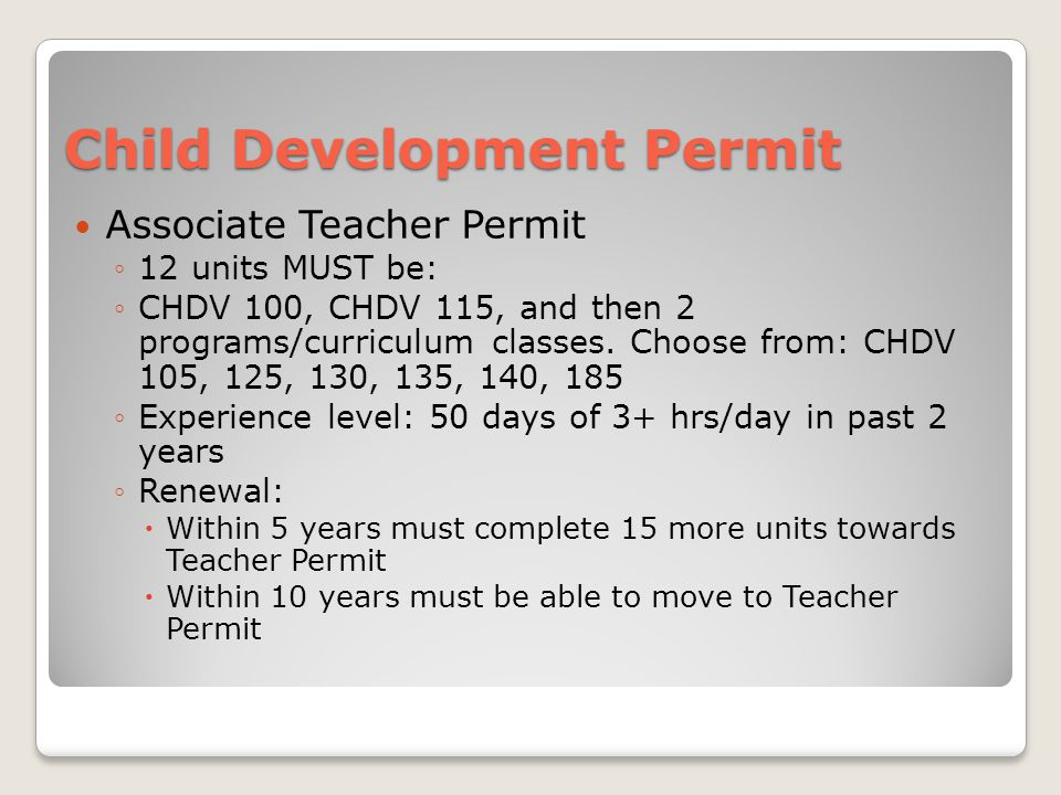 Associate Teacher Permit ◦12 units MUST be: ◦CHDV 100, CHDV 115, and then 2 programs/curriculum classes.