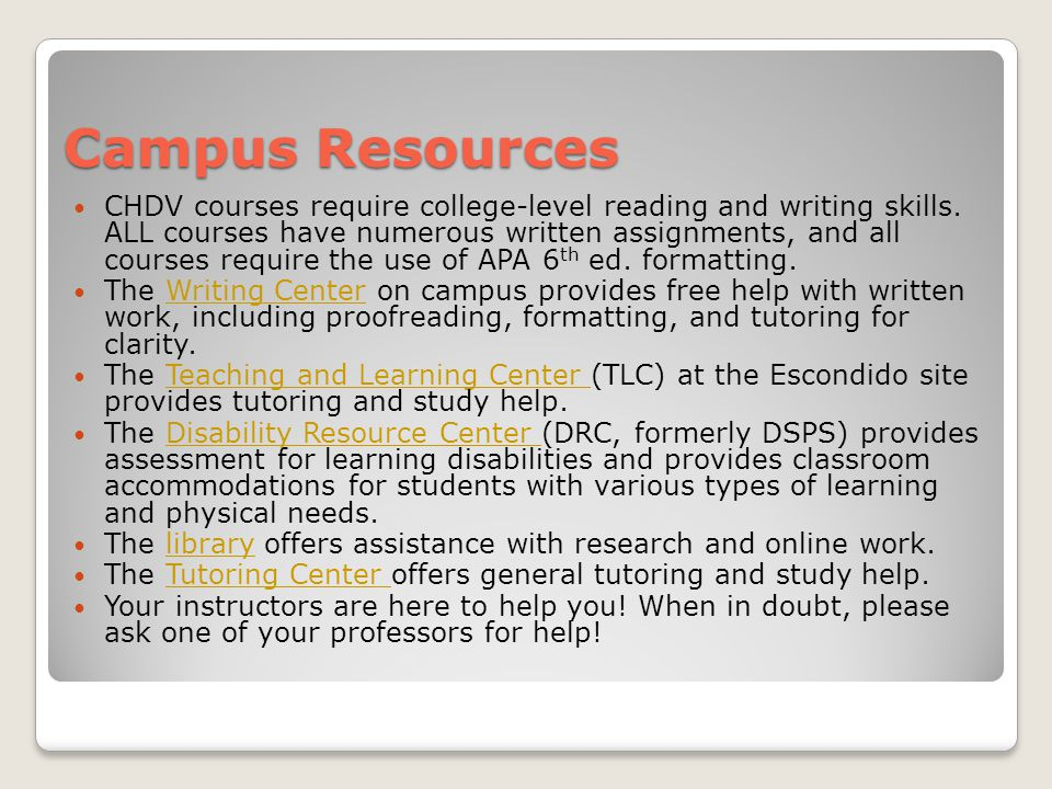 Campus Resources CHDV courses require college-level reading and writing skills.