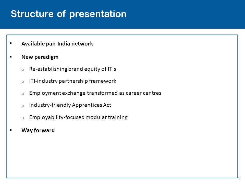2 Structure of presentation  Available pan-India network  New paradigm o Re-establishing brand equity of ITIs o ITI-industry partnership framework o Employment exchange transformed as career centres o Industry-friendly Apprentices Act o Employability-focused modular training  Way forward