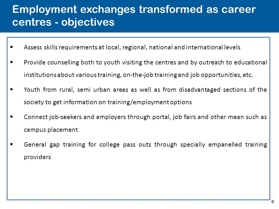 7 Employment exchanges transformed as career centres – salient features  50 Model Career Centres to be established; few VRCs will also be transformed into Model Career Centres for PwDs.