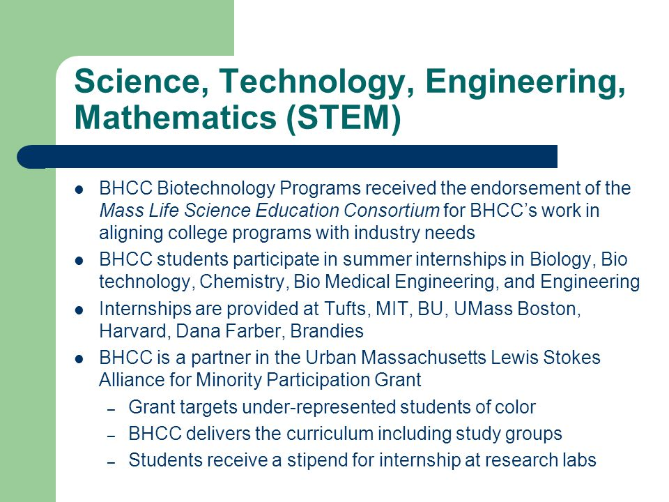 Science, Technology, Engineering, Mathematics (STEM) BHCC Biotechnology Programs received the endorsement of the Mass Life Science Education Consortiu