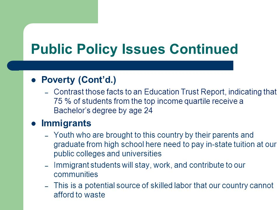 Public Policy Issues Continued Poverty (Cont'd.) – Contrast those facts to an Education Trust Report, indicating that 75 % of students from the top in