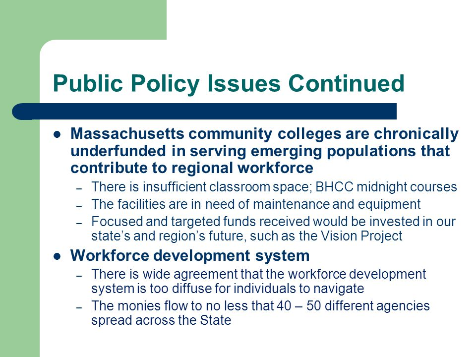 Public Policy Issues Continued Massachusetts community colleges are chronically underfunded in serving emerging populations that contribute to regiona