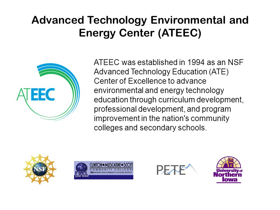 Advanced Technology Environmental and Energy Center (ATEEC) ATEEC was established in 1994 as an NSF Advanced Technology Education (ATE) Center of Exce