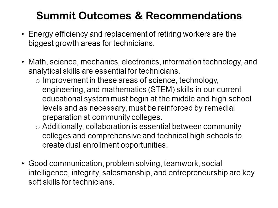 Summit Outcomes & Recommendations Energy efficiency and replacement of retiring workers are the biggest growth areas for technicians. Math, science, m