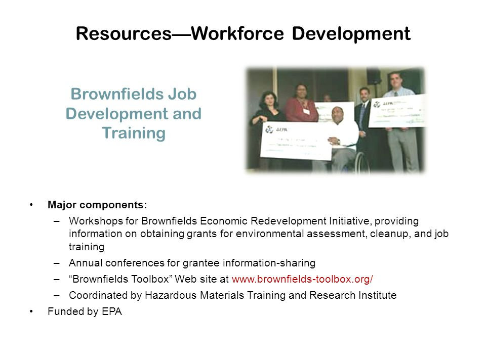 Major components: –Workshops for Brownfields Economic Redevelopment Initiative, providing information on obtaining grants for environmental assessment