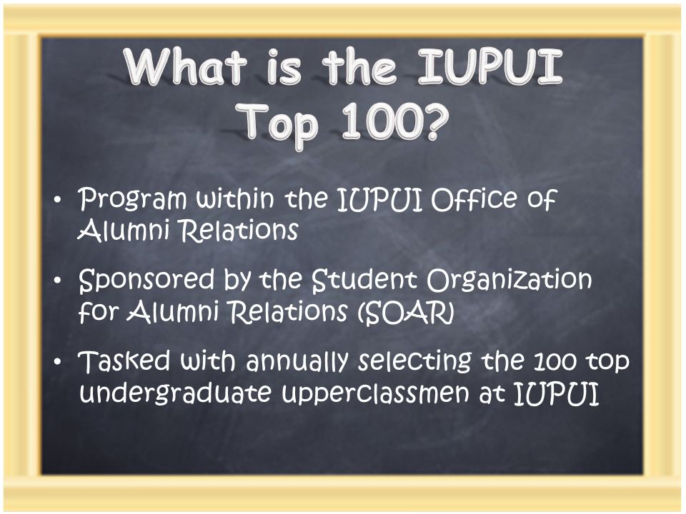 Program within the IUPUI Office of Alumni Relations Sponsored by the Student Organization for Alumni Relations (SOAR) Tasked with annually selecting t